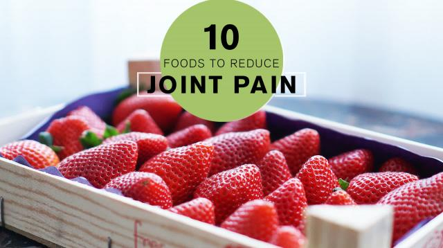 10 Foods That Help Reduce Joint Pain