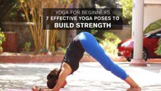 Yoga for Beginners: 7 Effective Yoga Poses To Build Strength