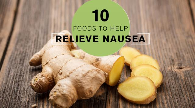 10 Foods That Help Relieve Nausea