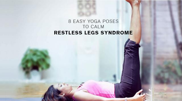 8 Easy Yoga Poses to Calm Restless Legs Syndrome
