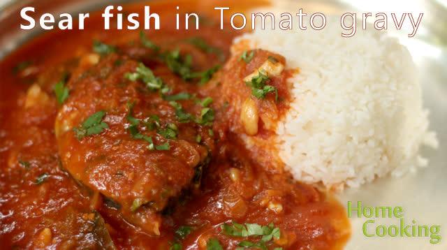 Sear fish in Tomato gravy